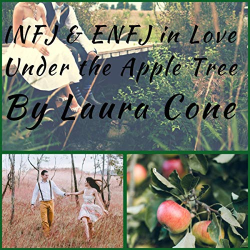 INFJ & ENFJ in Love Under the Apple Tree                   By:                                                                                                                                 Laura Cone                               Narrated by:                                                                                                                                 Mark Urso                      Length: 14 mins     Not rated yet     Overall 0.0
