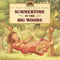 Summertime in the Big Woods (Little House Picture Book)