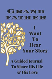 Grandfather, I Want to Hear Your Story: A Grandfather's Guided Journal to Share His Life and His Love