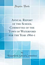 Annual Report of the School Committee of the Town of Waterford for the Year 1860-1 (Classic Reprint)