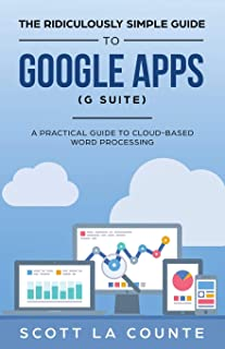 The Ridiculously Simple Guide to Google Apps (G Suite): A Practical Guide to Google Drive Google Docs, Google Sheets, Goog...
