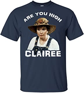 are you high clairee t shirt