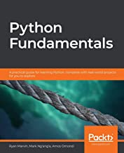 Python Fundamentals: A practical guide for learning Python, complete with real-world projects for you to explore