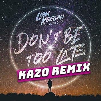 Dont Be Too Late (Kazo Remixes)