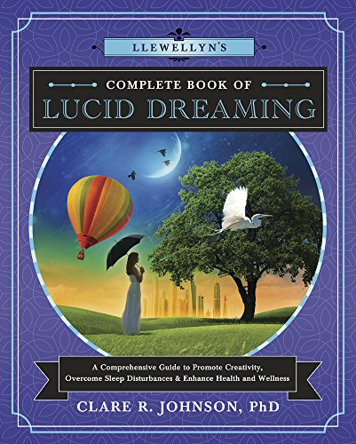 Llewellyn's Complete Book of Lucid Dreaming: A Comprehensive Guide to Promote Creativity, Overcome Sleep Disturbances & Enhance Health and Wellness (Llewellyn's Complete Book Series 10)