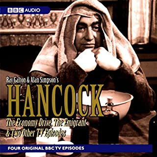 Hancock     The Economy Drive, The Emigrant and Two Other TV Episodes              By:                                                                                                                                 Ray Galton,                                                                                        Alan Simpson                               Narrated by:                                                                                                                                 Tony Hancock                      Length: 2 hrs and 1 min     10 ratings     Overall 4.4