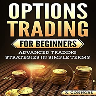 Options Trading for Beginners     Advanced Trading Strategies in Simple Terms              By:                                                                                                                                 K. Connors                               Narrated by:                                                                                                                                 Colin Peterson                      Length: 1 hr and 29 mins     12 ratings     Overall 4.5