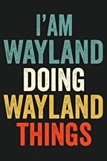 I'am Wayland Doing Wayland Things: Lined Notebook / Journal Gift, 120 Pages, 6 x 9 in, Personalized Journal Gift for Wayla...
