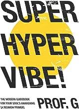 Super Hyper Vibe!: The Modern Guidebook for Your Soul's Awakening