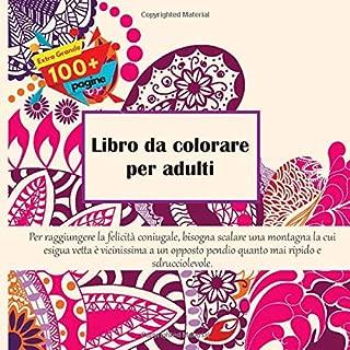 Libro da colorare per adulti - Per raggiungere la felicità coniugale, bisogna scalare una montagna la cui esigua vetta è vicinissima a un opposto ... e sdrucciolevole. (Mandala) (Italian Edition)