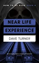 Near Life Experience (The 'How To Be Dead' Comedy Horror Series Book 6)