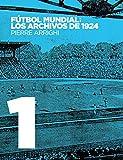 Fútbol mundial: los archivos de 1924:Pruebas documentales de que en 1924 se jugó el primer Campeonato Mundial de Fútbol
