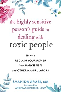 The Highly Sensitive Person's Guide to Dealing with Toxic People: How to Reclaim Your Power from Narcissists and Other Man...