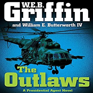 The Outlaws     A Presidential Agent Novel              By:                                                                                                                                 W. E. B. Griffin                               Narrated by:                                                                                                                                 Jonathan Davies                      Length: 18 hrs and 53 mins     845 ratings     Overall 4.2
