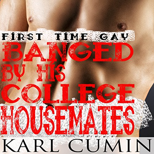 First Time Gay: Banged by His College Housemates audiobook cover art
