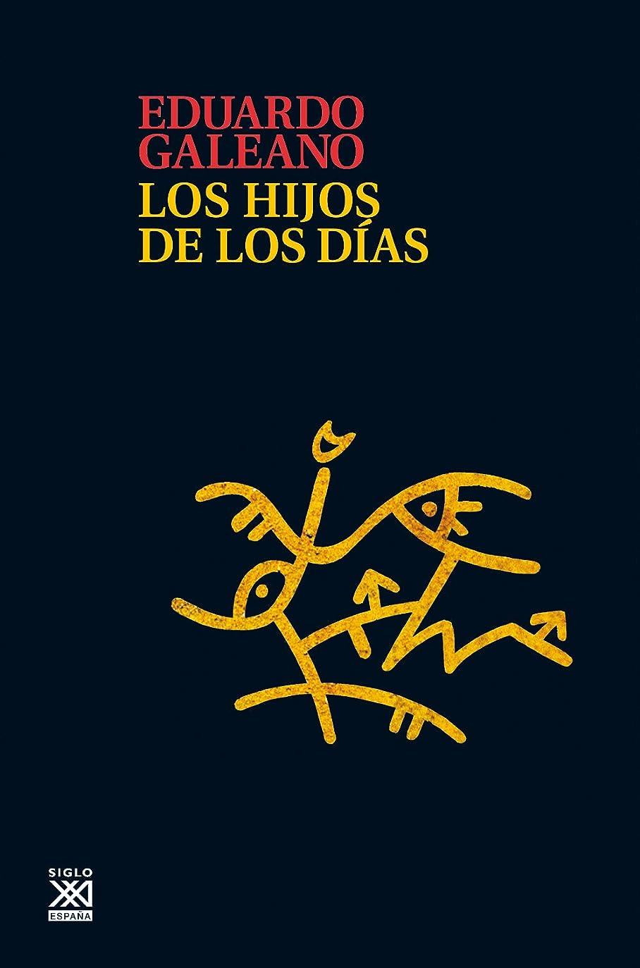 セットアップ模索なるLos hijos de los días (Biblioteca Eduardo Galeano) (Spanish Edition)