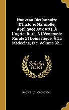 Nouveau Dictionnaire D'histoire Naturelle, Appliquée Aux Arts, À L'agriculture, À L'économie Rurale Et Domestique, À La Médecine, Etc, Volume 32... (French Edition)