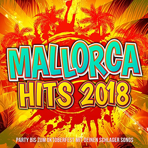 Mallorca Hits 2018 - Party bis zum Oktoberfest mit deinen Schlager Songs [Explicit]