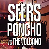 Seers Poncho Vs the Volcano