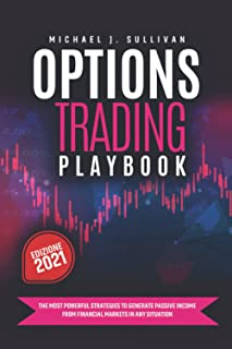 Options Trading Playbook: The Most Powerful Strategies to Generate Passive Income from Financial Markets in any Situation