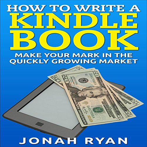 How to Write a Kindle Book: Make Your Mark in the Quickly Growing Market audiobook cover art