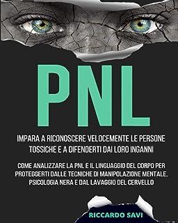 PNL: Impara a riconoscere velocemente le persone tossiche e a difenderti dai loro inganni. Come analizzare la PNL e il lin...