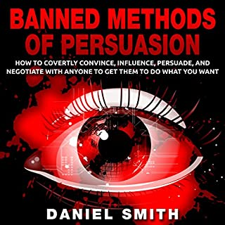 Banned Methods of Persuasion     How to Covertly Convince, Influence, Persuade, and Negotiate with Anyone to Get Them to Do What You Want              By:                                                                                                                                 Daniel Smith                               Narrated by:                                                                                                                                 Jennifer Howe                      Length: 3 hrs and 53 mins     12 ratings     Overall 3.3