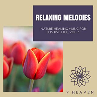 Relaxing Melodies - Nature Healing Music For Positive Life, Vol. 3