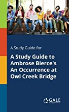 A Study Guide for A Study Guide to Ambrose Bierce's An Occurrence at Owl Creek Bridge
