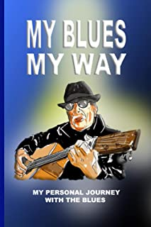 MY BLUES, MY WAY – MY PERSONAL JOURNEY WITH THE BLUES: A BLANK BOOK JOURNAL FOR THE BLUES ENTHUSIAST TO WRITE DOWN THE CHO...