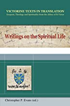 Writings on the Spiritual Life: A Selection of Works of Hugh, Adam, Achard, Richard, Walter, and Godfrey of St. Victor (Victorine Texts in ... Spirituality from the Abbey of St. Victor)