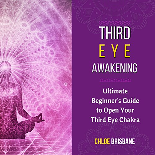 Third Eye Awakening: Ultimate Beginner's Guide to Open Your Third Eye Chakra audiobook cover art