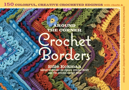 Around the Corner Crochet Borders: 150 Colorful, Creative Edging Designs with Charts and Instructions for Turning the Corner Perfectly Every Time (English Edition)