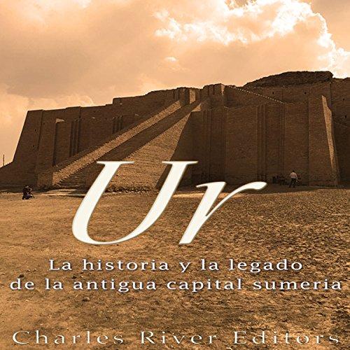 Ur: La Historia y el Legado de la Antigua Capital Sumeria [Ur: The History and Legacy of the Ancient Sumerian Capital] audiobook cover art