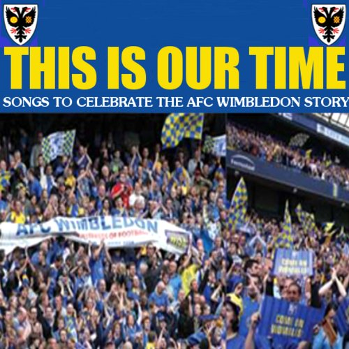 This Is Our Time - Songs To Celebrate The AFC Wimbledon Story