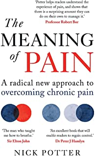 The Meaning of Pain: A radical new approach to overcoming chronic pain