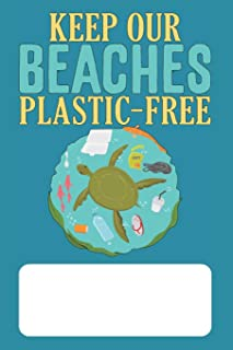 Keep Our Beaches Plastic-Free: Blank Lined Journal for Environmentalists Conservationists concerned about Protecting the E...