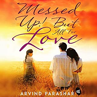 Messed Up! But All for Love                   Written by:                                                                                                                                 Arvind Parashar                               Narrated by:                                                                                                                                 Sharanya Ramprakash,                                                                                        Swetanshu Bora                      Length: 4 hrs and 32 mins     2 ratings     Overall 3.0