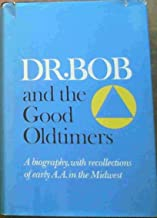 Dr. Bob and the Good Oldtimers : A Biography, with recollections of early A.A. in the Midwest