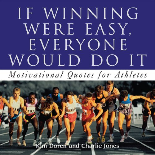 If Winning Were Easy, Everyone Would Do It: Motivational Quotes For Athletes (English Edition)