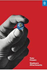 Stubborn Attachments: A Vision for a Society of Free, Prosperous, and Responsible Individuals Kindle Edition