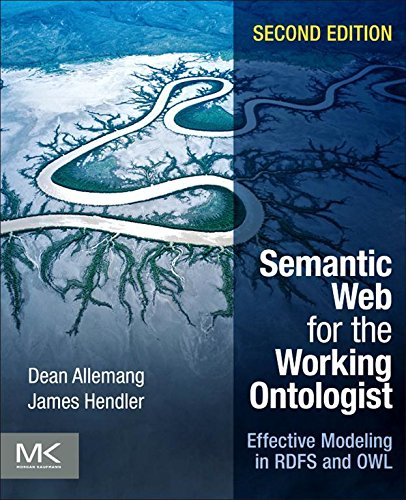 Semantic Web for the Working Ontologist: Effective Modeling in RDFS and OWL (English Edition)