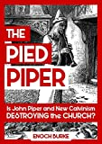 The Pied Piper: Is John Piper and New Calvinism Destroying the Church?