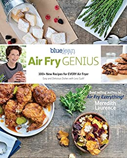 Air Fry Genius: 100+ New Recipes for EVERY Air Fryer (The Blue Jean Chef) by [Meredith Laurence]