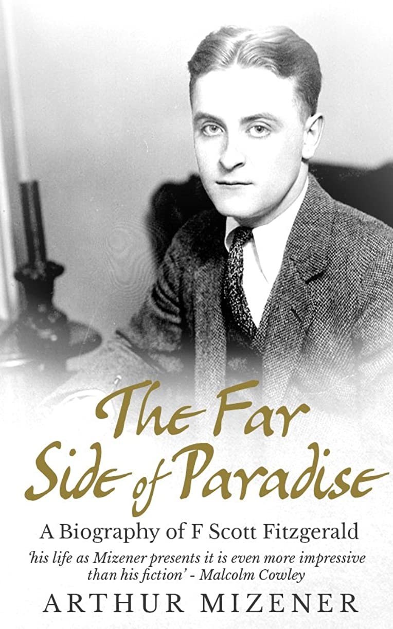 減衰防腐剤栄光のThe Far Side Of Paradise: A Biography of F. Scott Fitzgerald (English Edition)