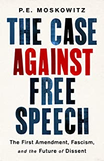 The Case Against Free Speech: The First Amendment, Fascism, and the Future of Dissent