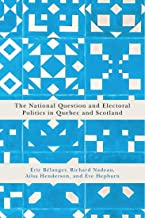 The National Question and Electoral Politics in Quebec and Scotland (Democracy, Diversity, and Citizen Engagement Series B...
