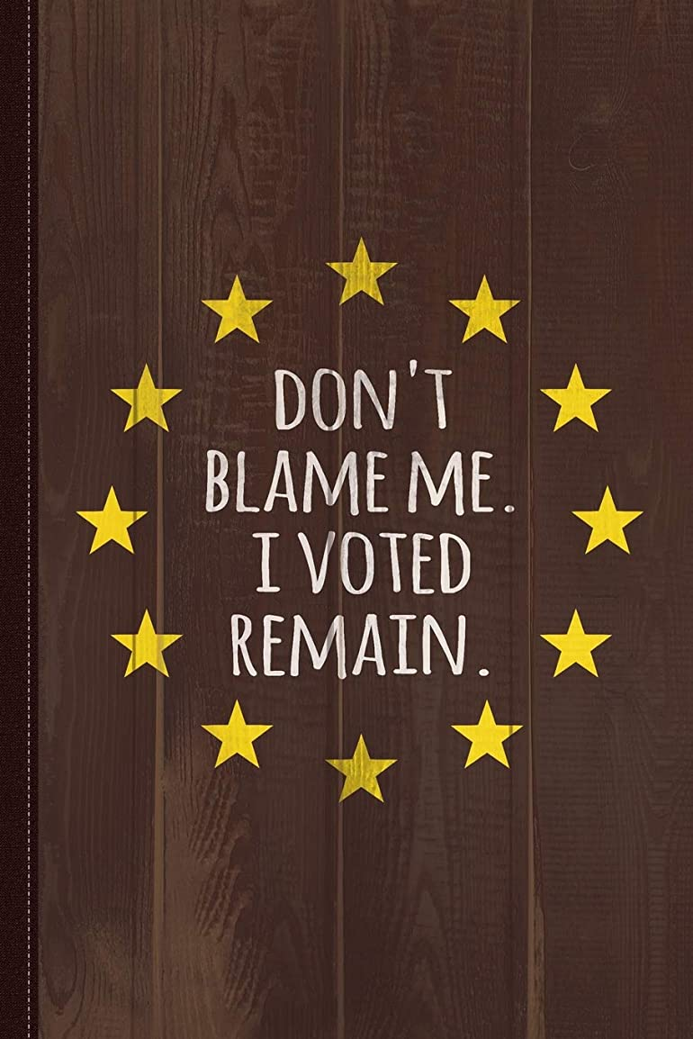麻酔薬好奇心近々Don't Blame Me I Voted Remain Eu Journal Notebook: Blank Lined Ruled For Writing 6x9 120 Pages