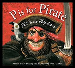 P is for Pirate: A Pirate Alphabet by [Eve Bunting, John Manders]