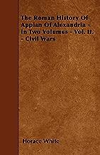 The Roman History Of Appian Of Alexandria - In Two Volumes - Vol. II. - Civil Wars